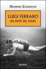 53339 - Zamorani, M. - Luigi Ferraro. Un eroe del mare