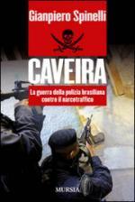 53343 - Spinelli, G. - Caveira. La guerra della polizia brasiliana contro il narcotraffico