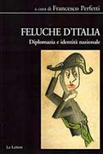53375 - Perfetti, F. - Feluche d'Italia. Diplomazia e identita' nazionale