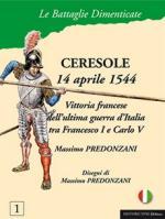 53378 - Predonzani, M. - Battaglie Dimenticate 01: Ceresole 14 Aprile 1544. Vittoria francese dell'ultima guerra d'Italia tra Francesco I e Carlo V