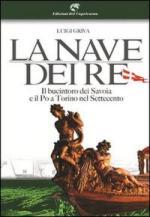 53385 - Griva, L. - Nave dei Re. Il bucintoro dei Savoia e il Po a Torino nel Settecento (La)