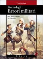 53415 - Fair, C. - Storia degli errori militari. Dall'antica Roma al Vietnam