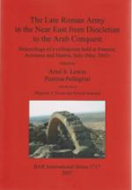 53465 - AAVV,  - Late Roman Army in the Near East from Diocletian to the Arab Conquest. Proceedings of a colloquium held at Potenza, Acerenza and Matera, Italy (May 2005) (The)