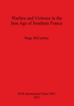 53480 - McCartney, M. - Warfare and Violence in the Iron Age of Southern France