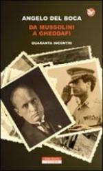53491 - Del Boca, A. - Da Mussolini a Gheddafi. Quaranta incontri