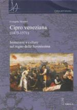 53542 - Skoufari, E. - Cipro veneziana 1473-1571. Istituzioni e culture nel regno della Serenissima