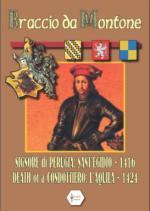 53553 - Federico, P. - Braccio da Montone. Signore di Perugia: Sant'Egidio 1416, Death of a Condottiero: L'Aquila 1424