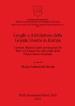 53558 - Breda, M.A. (Ed.) - Luoghi e Architetture della Grande Guerra in Europa. I sistemi difensivi dalle teorizzazioni di Karl von Clausewitz alla realta' della Prima Guerra Mondiale