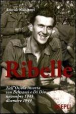 53634 - Marchetti, A. - Ribelle. Nell'Ossola insorta con Beltrami e Di Dio. Novembre 1943-Dicembre 1944