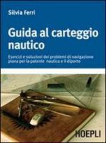 53639 - Ferri, S. - Guida al carteggio nautico. Esercizi e soluzioni dei problemi di navigazione piana per la patente nautica e da diporto