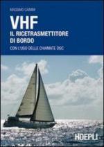 53641 - Caimmi, M. - VHF: il ricetrasmettitore di bordo. Con l'uso delle chiamate DSC