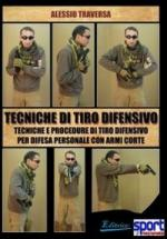 53690 - Traversa, A. - Tecniche di tiro difensivo. Tecniche e procedure di tiro difensivo per difesa personale con armi corte