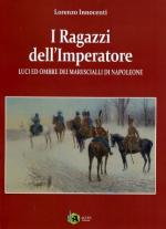 53694 - Innocenti, L. - Ragazzi dell'Imperatore. Luci ed ombre dei Marescialli di Napoleone (I)