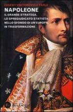 53719 - Tarle, E.V. - Napoleone. Il grande stratega, lo spregiudicato statista nello sfondo di un'Europa in trasformazione