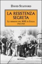 53748 - Stafford, D. - Resistenza segreta. Le missioni del SOE in Italia 1943-1945 (La)