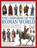 53760 - Kiley, K. - Illustrated Encyclopedia of the Uniforms of the Roman World: A Detailed Study of the Armies of Rome and Their Enemies(An)