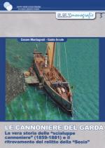 53781 - Montagnoli-Ercole, C.-G. - Cannoniere del Garda. La vera storia delle 'scialuppe cannoniere' 1859-1881 e il ritrovamento del relitto della 'Sesia' (Le)