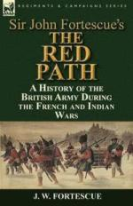 53826 - Fortesque, J. - Sir John Fortesque's The Red Path.  A History of the British Army During the French and Indian Wars