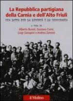 53855 - AAVV,  - Repubblica partigiana della Carnia e dell'Alto Friuli. Una lotta per la liberta' e la democrazia (La)