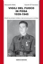 53879 - Mella-Di Francesco, A.-C. - Vigili del Fuoco in posa 1939-1945. Ritratti dei Pompieri di Milano nella seconda Guerra Mondiale