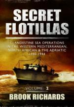 53897 - Richards, B. - Secret Flotillas Vol 2. Clandestine Sea Operations in the Western Mediterranean, North African and the Adriatic 1940-1944