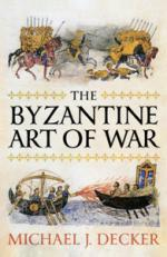 53969 - Decker, M.J. - Byzantine Art of War (The)