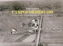54053 - Bassi, R. - Campoformido 100. Cento anni dell'Aeroporto di Udine attraverso le immagini