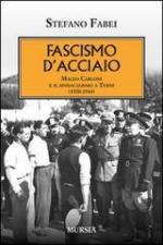 54069 - Fabei, S. - Fascismo d'acciaio. Maceo Carloni e il sindacalismo a Terni 1920-1944