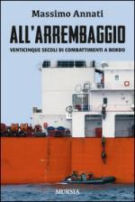54071 - Annati, M. - All'arrembaggio. Venticinque secoli di combattimenti a bordo