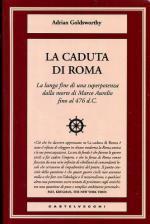 54095 - Goldsworthy, A. - Caduta di Roma. La lunga fine di una superpotenza dalla morte di Marco Aurelio fino al 476 d.C. (La)