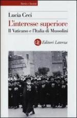 54101 - Ceci, L. - Interesse superiore. Il Vaticano e l'Italia di Mussolini (L')