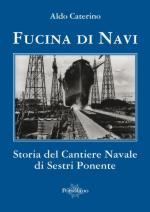 54128 - Caterino, A. - Fucina di navi. Storia del cantiere navale di Sestri Ponente