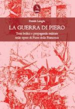 54139 - Longhi, D. - Guerra di Piero. Temi bellici e propaganda militare nelle opere di Piero della Francesca (La)