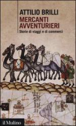 54160 - Brilli, A. - Mercanti e avventurieri. Storie di viaggi e di commerci