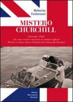 54166 - Festorazzi, R. - Mistero Churchill. Settembre 1945: che cosa cercava sul Lario lo statista inglese? Perche' si celava dietro l'identita' del col. Warden?