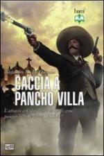 54180 - De Quesada, A.M. - Caccia a Pancho Villa. L'attacco a Columbus e la spedizione punitiva di Pershing 1916-1917