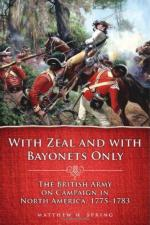 54213 - Spring, M.H. - With Zeal and with Bayonets Only. The British Army on Campaign in North America 1775-1783