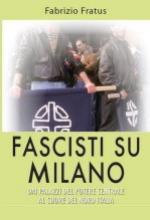 54215 - Fratus, F. - Fascisti su Milano. Dai palazzi del potere centrale al cuore del Nord-Italia
