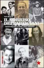 54227 - Morgante, D. - Sorriso dei Partigiani. Ritratti fotografici di uomini e donne combattenti (Il)