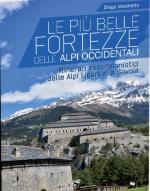 54239 - Vaschetto, D. - Piu' belle fortezze delle Alpi Occidentali. Escursioni dalle Alpi Marittime al Ticino (Le)