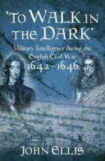 54282 - Ellis, J. - To Walk in the Dark. Military Intelligence in the English Civil War 1642-1646