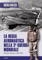 54360 - Malizia, N. - Regia Aeronautica nella 2a Guerra Mondiale. Dai diari di guerra 1940-1942 (La)