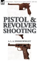 54370 - Himmelwright , A.L.A. - Pistol and Revolver Shooting