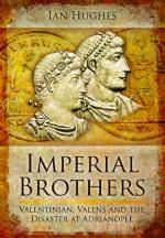 54374 - Hughes, I. - Imperial Brothers. Valentinian, Valens and the Disaster at Adrianople