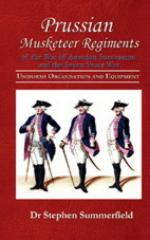 54398 - Summerfield, S. - Prussian Musketeer Regiments of the War of Austrian Succession and the Seven Years War. Uniforms, Organization and Equipment