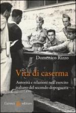 54412 - Rizzo, D. - Vita di caserma. Autorita' e relazioni nell'esercito italiano del secondo dopoguerra