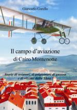 54430 - Garello, G. - Campo d'aviazione di Cairo Montenotte. Storie di aviatori, di prigionieri di guerra e di vittime della Shoa (Il)