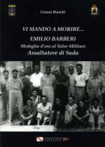 54437 - Bianchi, G. - Vi mando a morire... Emilio Barberi Medaglia d'Oro al Valor Militare. Assaltatore di Suda