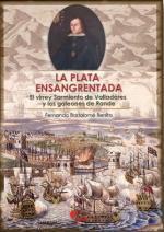 54447 - Benito, F.B. - Plata ensangrentada. El virrey Sarmiento de Valladares y los galeones de Rande (La)