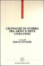 54456 - Del Buffa, R. cur - Cronache di guerra fra Arno e Sieve 1943-1944